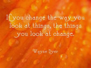 Wayne+Dyer+change+quote